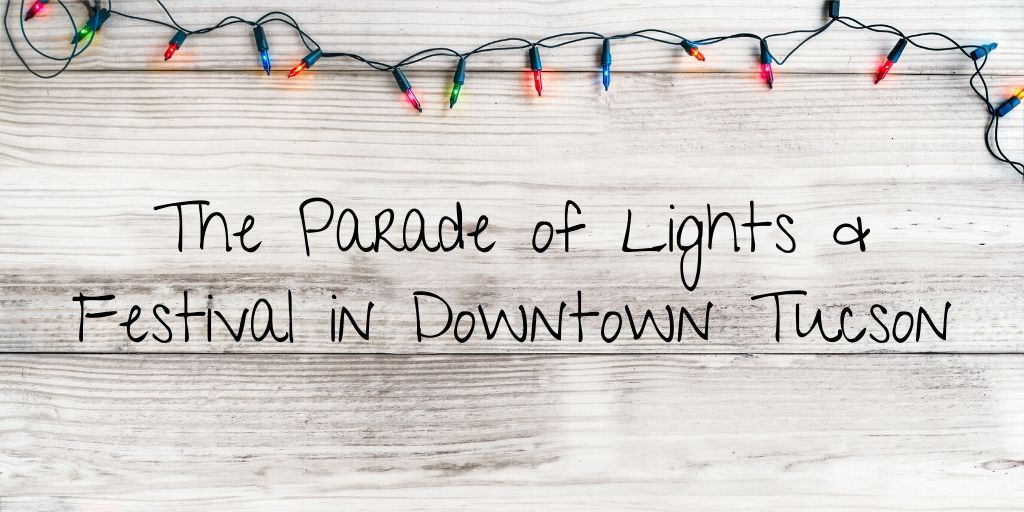 The Parade of Lights & Festival is Downtown Tucson's premier holiday event that brings together the local community from all walks of life to celebrate the spirit of the holiday season and Tucson's unique culture.